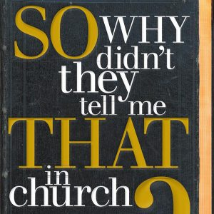 So why didn't they tell me that in church?