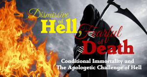 Dismissive of Hell, Fearful of Death: Conditional Immortality and the Apologetic Challenge of Hell
