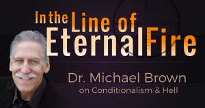 Episode 106: In the Line of [Eternal] Fire: Dr. Michael Brown on Conditionalism and Hell