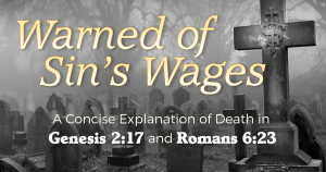 Warned of Sin's Wages: A Concise Explanation of Death in Genesis 2:17 and Romans 6:23