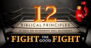 Twelve Biblical Principles to Help the Rethinking Hell Movement Fight the Good Fight