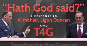 """Hath God said?"" A Response to Al Mohler, Ligon Duncan, and T4G"