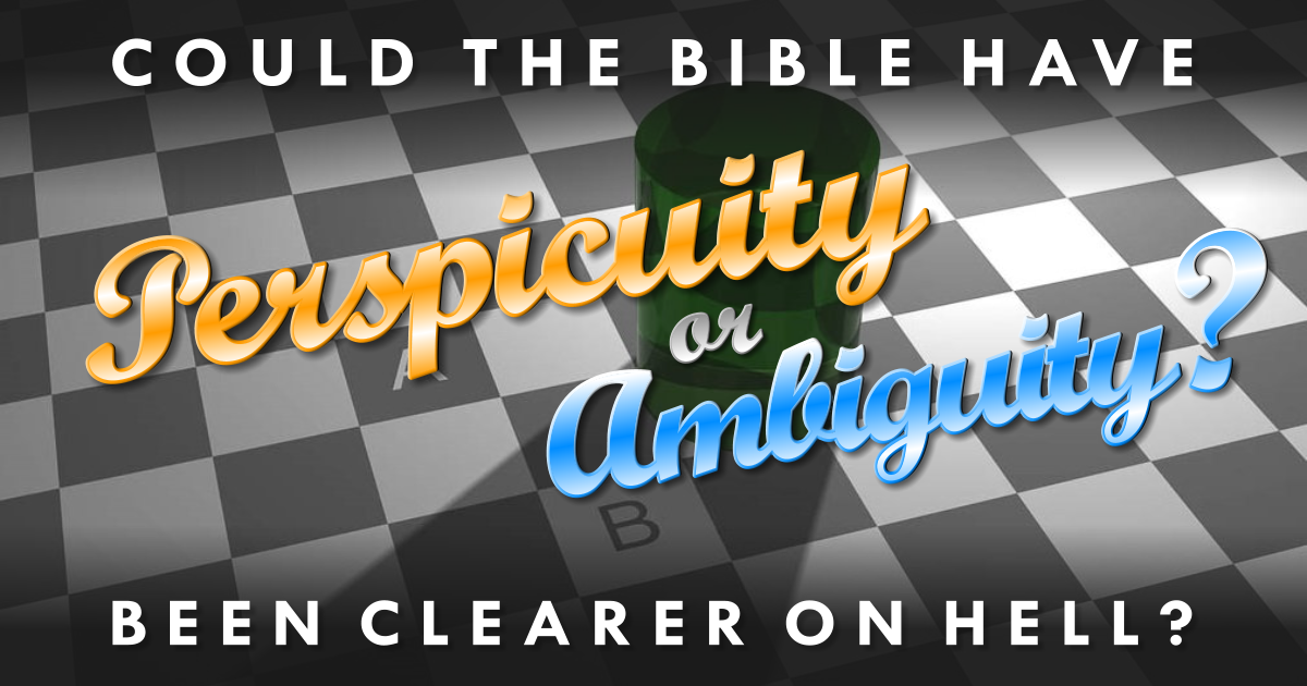 Perspicuity or Ambiguity: Could the Bible Have Been Clearer on Hell?