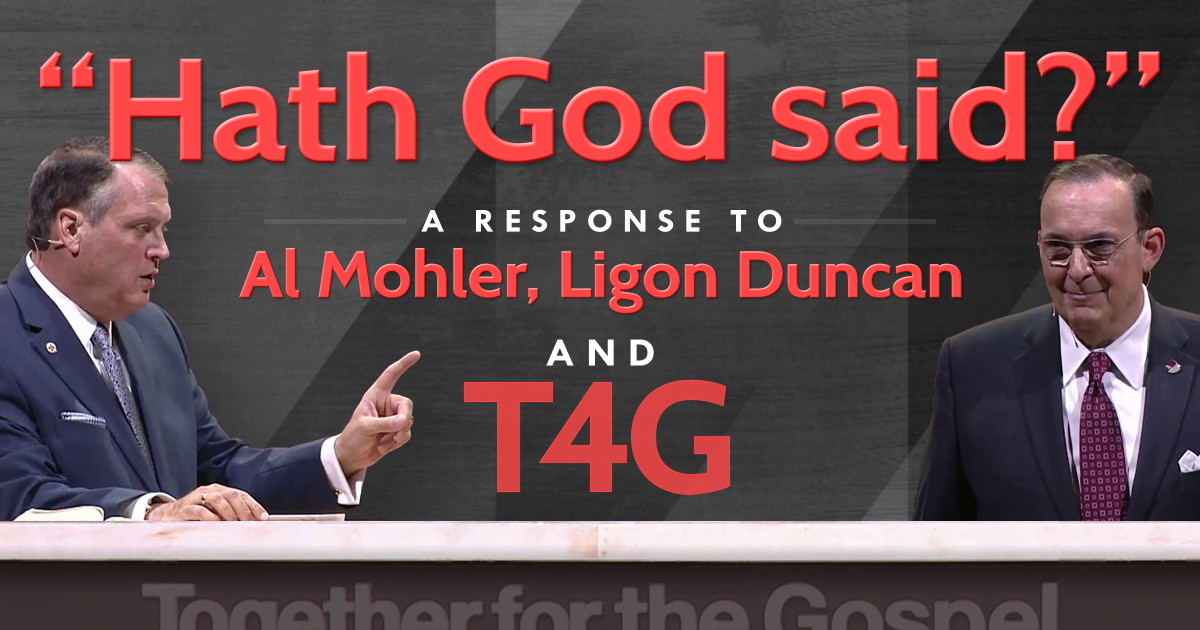 """Hath God said?"" A Response to Al Mohler, Ligon Duncan, and T4G"
