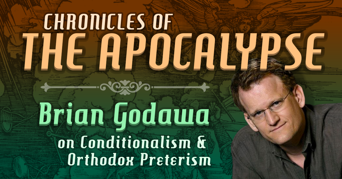Episode 108: Chronicles of the Apocalypse: Brian Godawa on Conditionalism and Orthodox Preterism