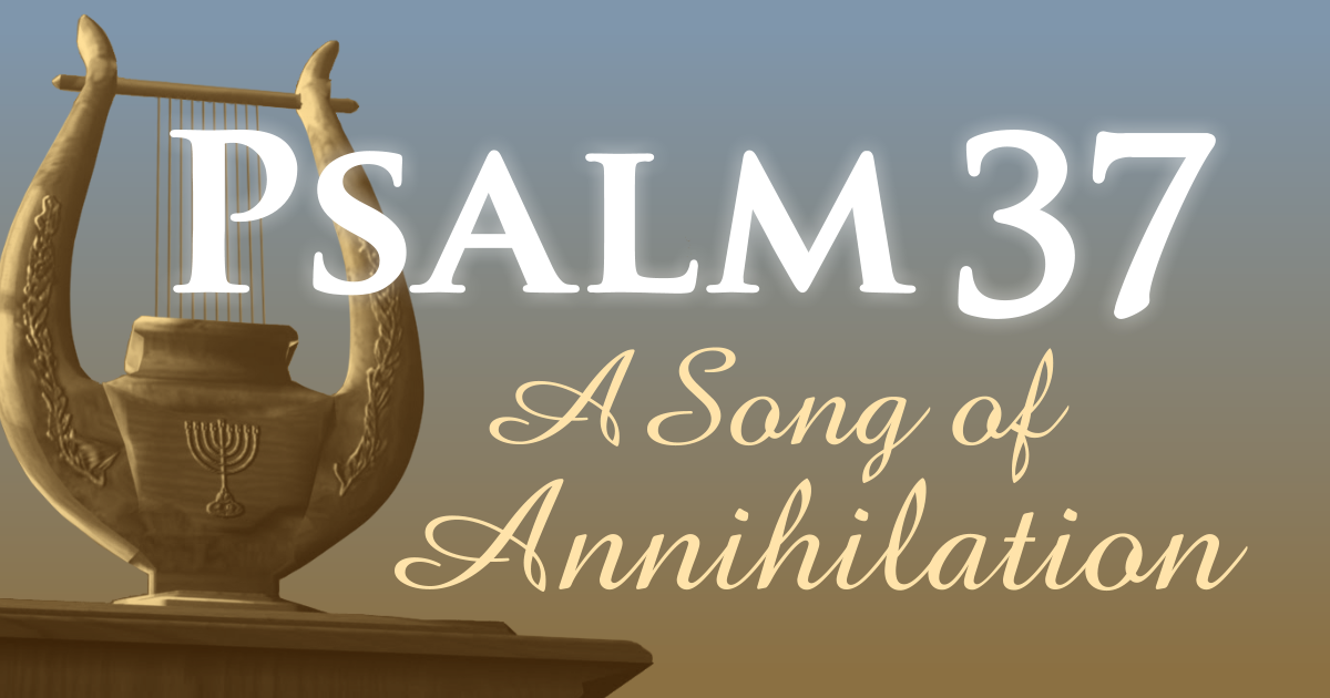 Psalm 37—A Song of Annihilation